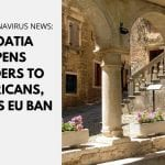 Croatia Opens Borders to Americans, Flouts EU Ban–How to Travel