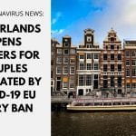 Netherlands Opens Borders for Couples Separated by COVID-19 EU Entry Ban