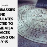 U.S. Embassies and Consulates Expected to Resume Visa Services Beginning on July 15