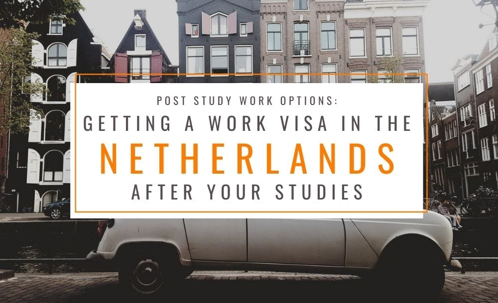 how to get a visa after study in netherlands - netherlands post study work visa options