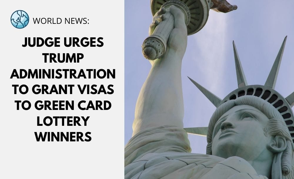 Judge Urges Trump Administration to Grant Visas to Green Card Lottery Winners - DV Program Lottery