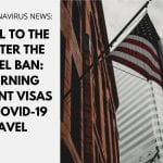 Travel to the US After the Travel Ban: Returning Resident Visas and COVID-19 Travel