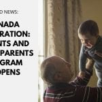 Canada Immigration: Parents and Grandparents Program Reopens