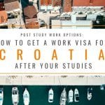 Post Study Options: How to Get a Work Visa for Croatia After Your Studies