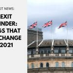 Brexit Reminder: Things that will change in 2021