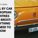 Travel by Car to European Countries After Brexit: Everything You Need to Know