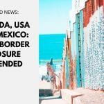 Canada, USA and Mexico - Land Border Closure Extended