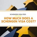 Schengen Visa Fees: How much does a Schengen visa cost?