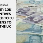 Brexit: £2K Incentives offered to EU citizens to exit the UK