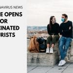 Europe Opens for Vaccinated Tourists