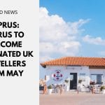 Cyprus to Welcome Vaccinated UK Travellers from May