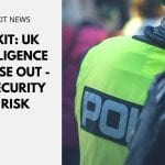 Brexit: UK Intelligence to Lose Out - UK Security at Risk