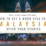 Post Study Work Options: How to Get a Work Visa in Malaysia After Studies