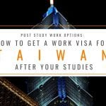 How to Get a Work Visa in Taiwan After Your Studies: Post Study Work Options