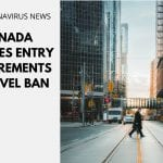Canada Updates Entry Requirements & Travel Ban