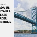 Canada-US Begin Talks to Ease Border Restrictions