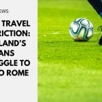 Italy Travel Restriction: England's Fans Struggle to Go to Rome