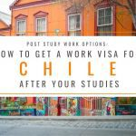Post Study Work Options: How to Get a Work Visa in Chile After Studies