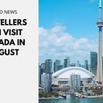 Travellers Can Visit Canada in August