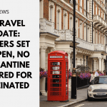 UK Travel Update: Borders Set to Open, No Quarantine Required for Vaccinated