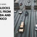 USA Blocks Travel from Canada and Mexico