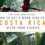 Post Study Work Options: How to Get a Work Visa in Costa Rica After Studies