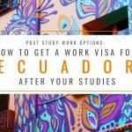 Post Study Work Options: How to Get a Work Visa in Ecuador Ater Studies