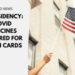 US Residency: COVID Vaccines Required for Green Cards