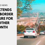 US Extends Land Border Closure For Another Month