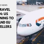 US Travel Ban: US Reopening to UK and EU Travellers